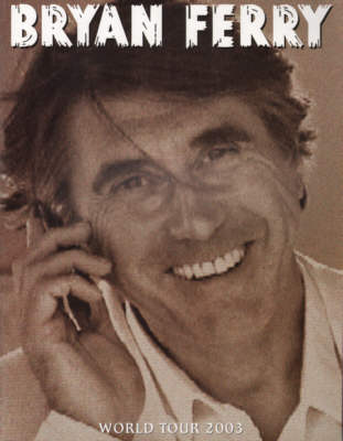 Bryan Ferry - World Tour 2003 - Official Concert Tour Programme.